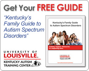 "Get your free guide - ""Kentucky's family guide to Autism Spectrum Disorders."" Kentucky Autism Training Center."